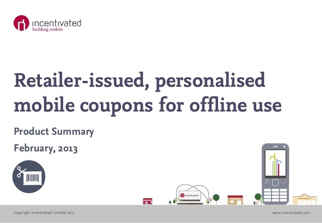 Incentivated product summary retailer-issued, personalised mobile coupons & vouchers for offline use