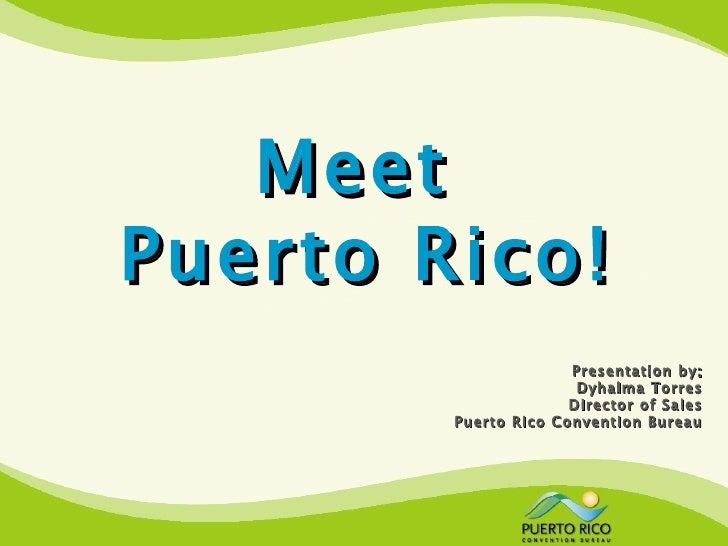 MeetPuerto Rico!                      Presentation by:                       Dyhalma Torres                      Director ...
