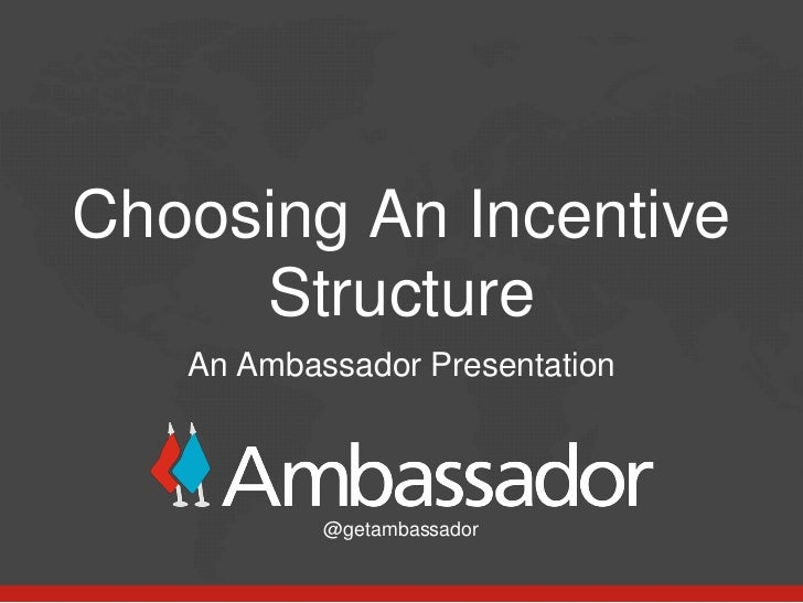 Choosing An Incentive     Structure   An Ambassador Presentation           @getambassador