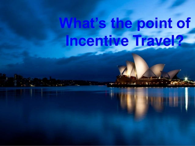 What's the point of Incentive Travel?