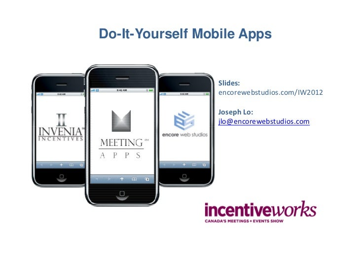 Do-It-Yourself Mobile Apps                 Slides:                 encorewebstudios.com/IW2012                 Joseph Lo: ...
