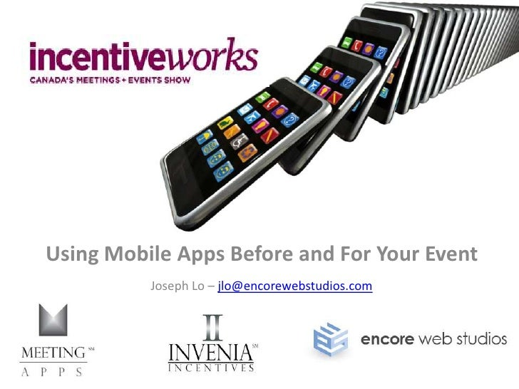 Using Mobile Apps Before and For Your Event<br />Joseph Lo – jlo@encorewebstudios.com<br />