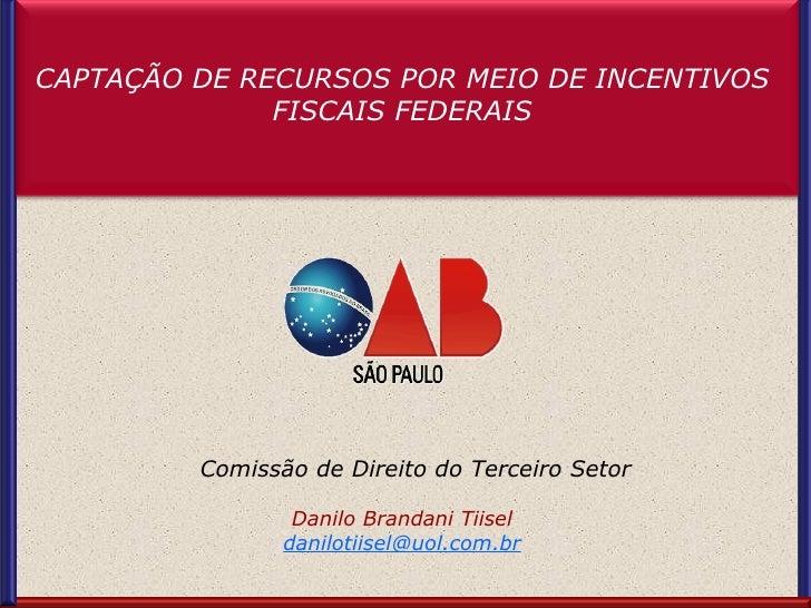 Comissão de Direito do Terceiro SetorCAPTAÇÃO DE RECURSOS POR MEIO DE INCENTIVOS              FISCAIS FEDERAIS            ...