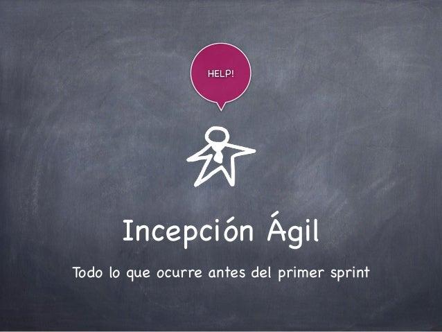 Incepción Ágil Todo lo que ocurre antes del primer sprint HELP!