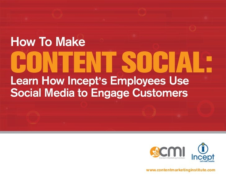 How To MakeCONTENT SOCIAL:Learn How Incept ,s Employees UseSocial Media to Engage Customers                         www.co...