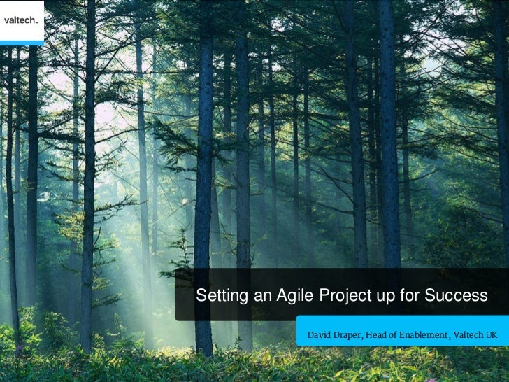 Setting an Agile Project up for Success              David Draper, Head of Enablement, Valtech UK