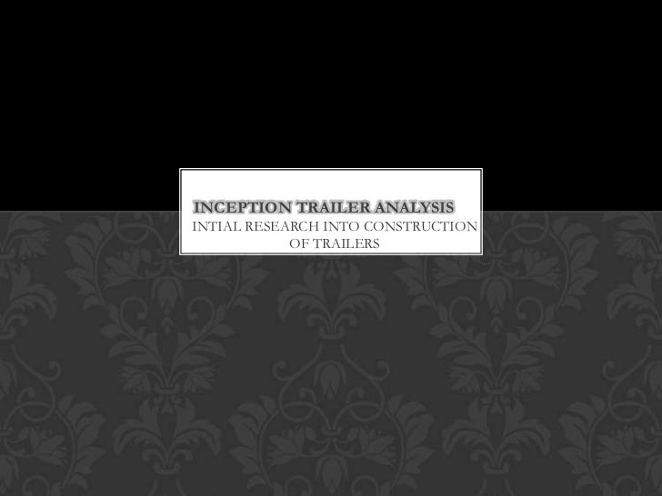 INCEPTION TRAILER ANALYSISINTIAL RESEARCH INTO CONSTRUCTION            OF TRAILERS