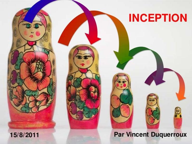 INCEPTION<br />Par Vincent Duquerroux<br />15/8/2011<br />