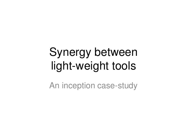 Synergy betweenlight-weight toolsAn inception case-study