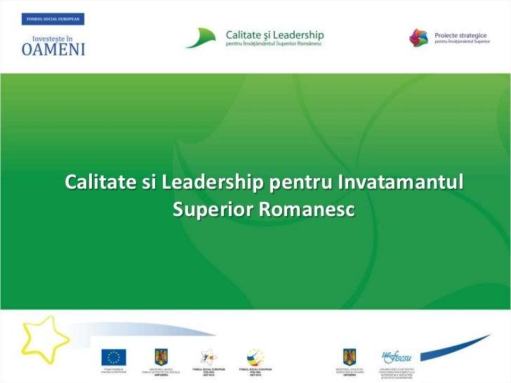 Calitate si Leadership pentru Invatamantul             Superior Romanesc
