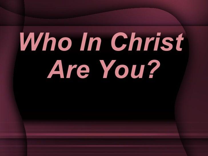 <ul><li>Who In Christ Are You? </li></ul>