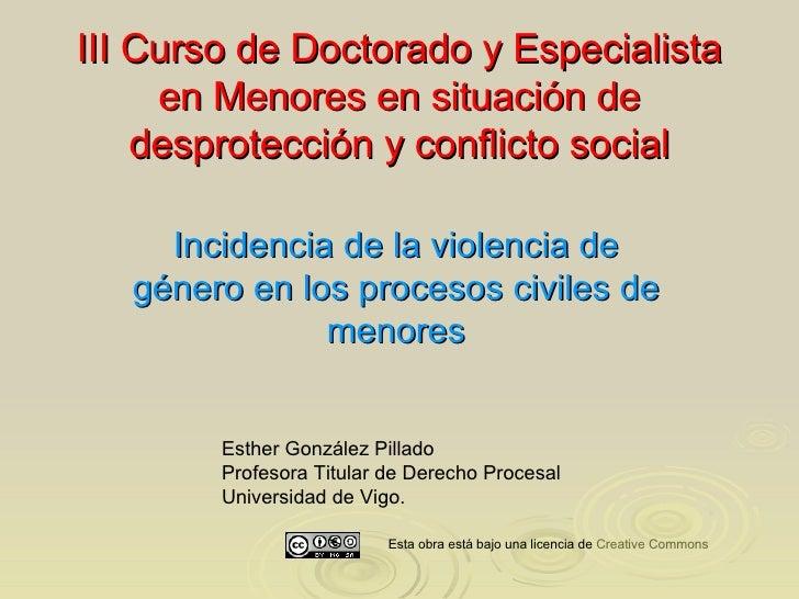 III Curso de Doctorado y Especialista en Menores en situación de desprotección y conflicto social Incidencia de la violenc...