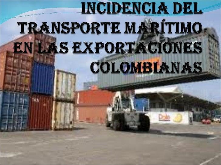  Las rutas del comercio exterior marítimo colombiano  comprenden los países suramericanos; el Caribe; Estados Unidos; el...