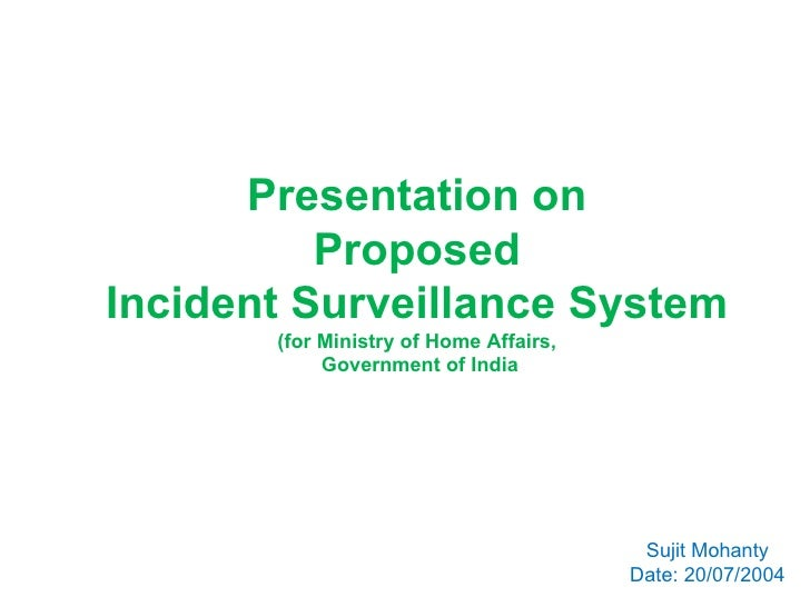 Presentation on Proposed Incident Surveillance System (for Ministry of Home Affairs, Government of India Sujit Mohanty Dat...