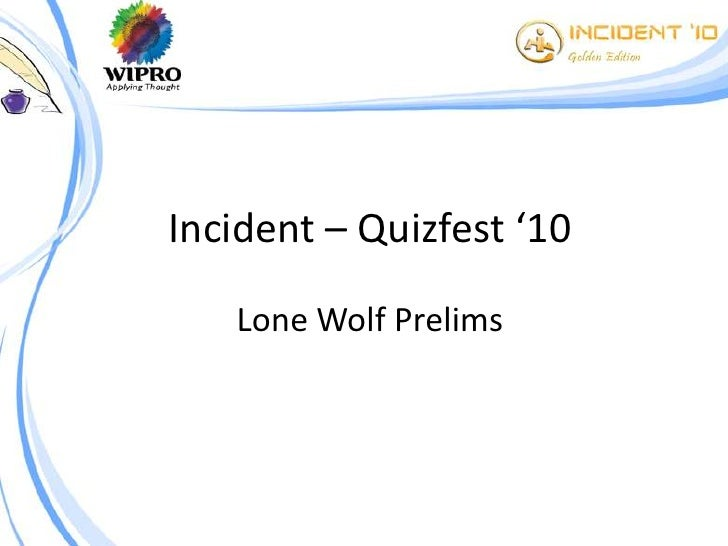 Incident – Quizfest '10     Lone Wolf Prelims