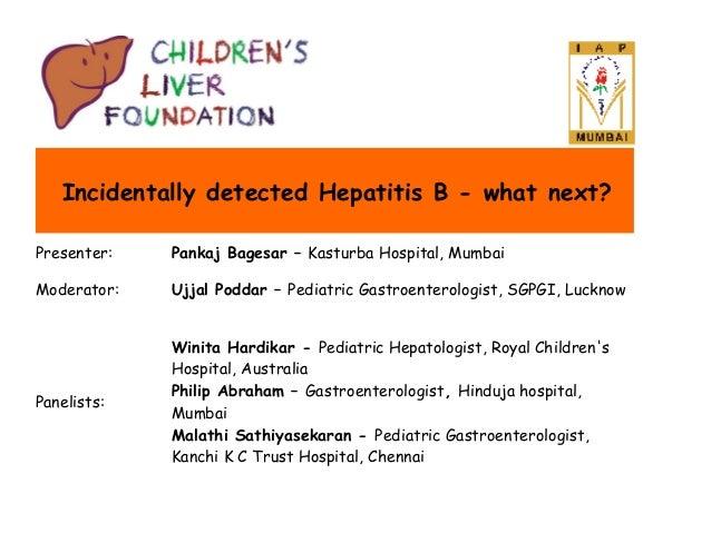 Incidentally detected Hepatitis B - what next? Presenter:  Pankaj Bagesar – Kasturba Hospital, Mumbai  Moderator:  Ujjal P...