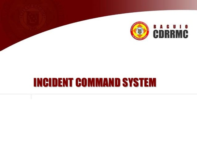 INCIDENT COMMAND SYSTEM  Supplemented by Ryann U. Castro