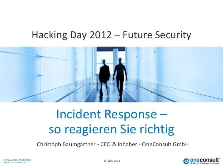 Hacking Day 2012 – Future Security                               Incident Response –                              so reagi...