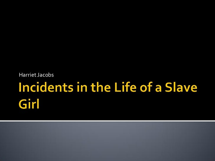 essay incidents life slave girl Free essay: her rational powers and will to action facilitate her efforts to find strategies for dealing with sexual harassment from her master, for.