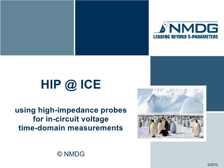 HIP @ ICEusing high-impedance probes     for in-circuit voltage time-domain measurements          © NMDG                  ...