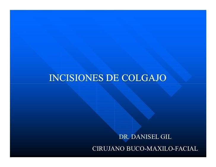 INCISIONES DE COLGAJO                  DR. DANISEL GIL        CIRUJANO BUCO-MAXILO-FACIAL