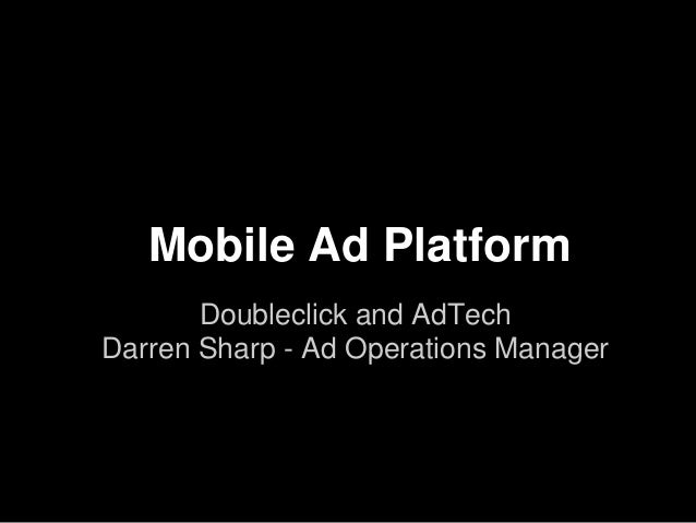 Mobile Ad Platform       Doubleclick and AdTechDarren Sharp - Ad Operations Manager