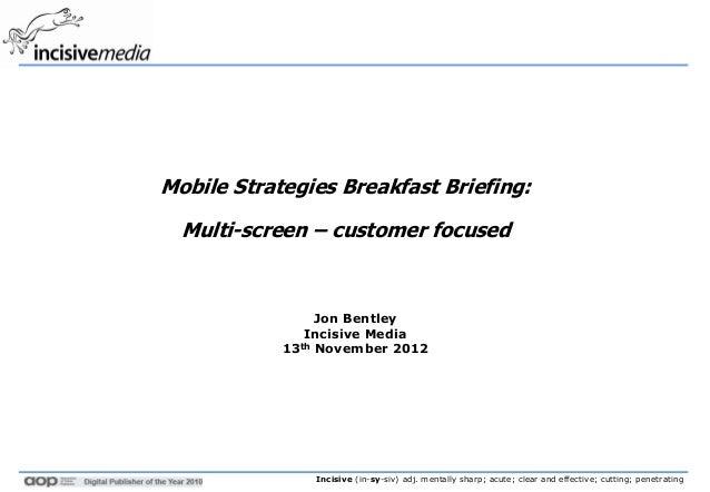 Multi-screen-customer focused by Jon Bentley - Incisive Create Mobile Strategies