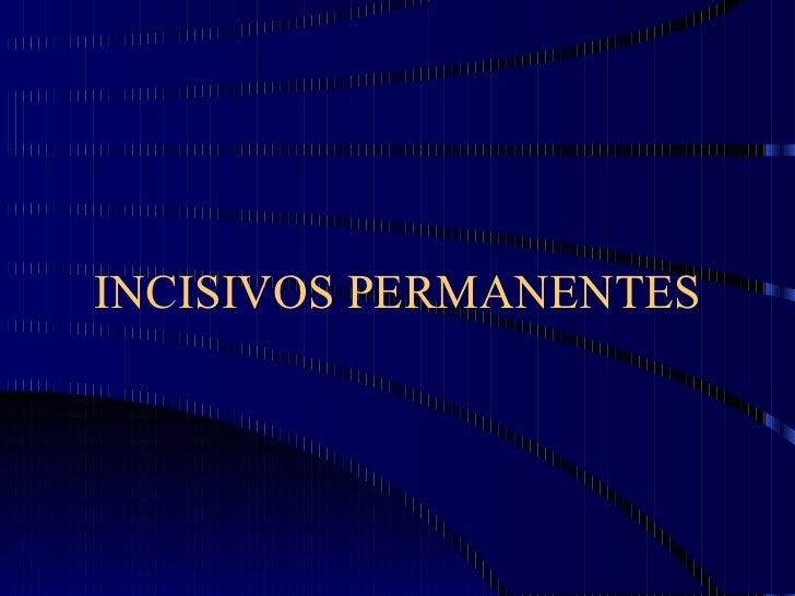 INCISIVOS PERMANENTES