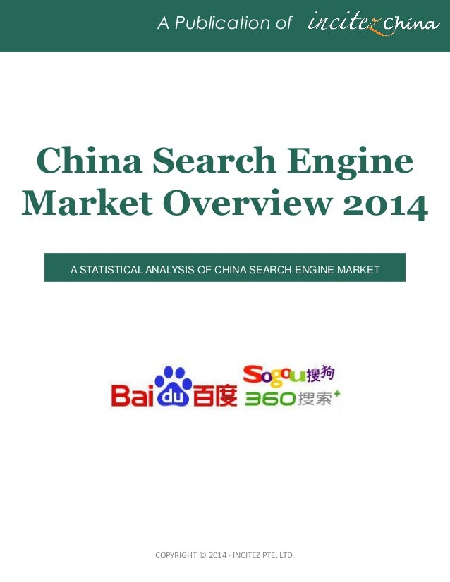 COPYRIGHT © 2014 ·INCITEZ PTE. LTD. A Publication of China Search Engine Market Overview 2014 A STATISTICAL ANALYSIS OF CH...