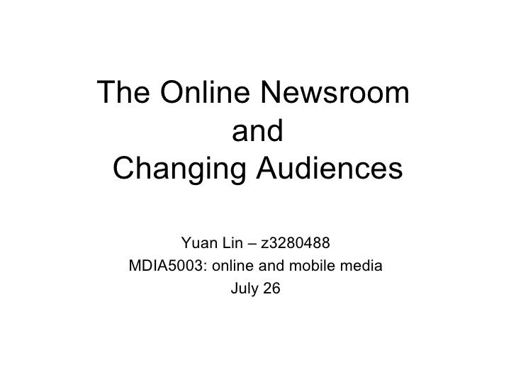The Online Newsroom  and Changing Audiences Yuan Lin – z3280488 MDIA5003: online and mobile media July 26
