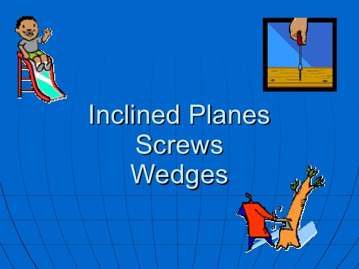 Inclined Planes Screws Wedges