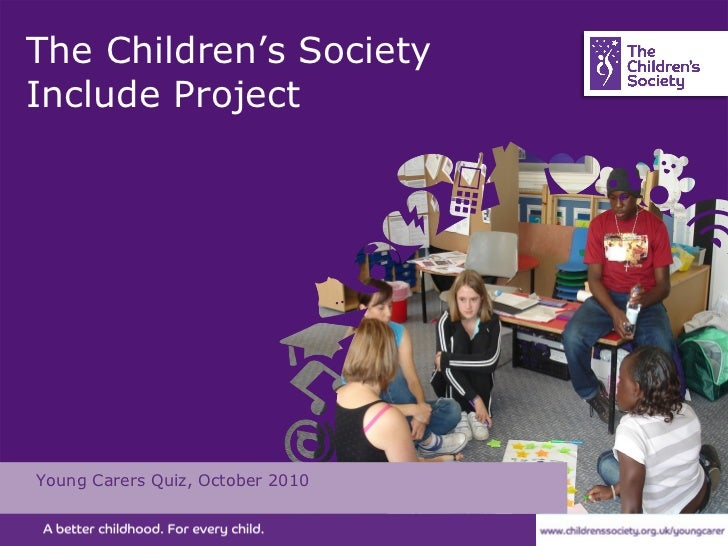 The Children's Society Include Project Young Carers Quiz, October 2010