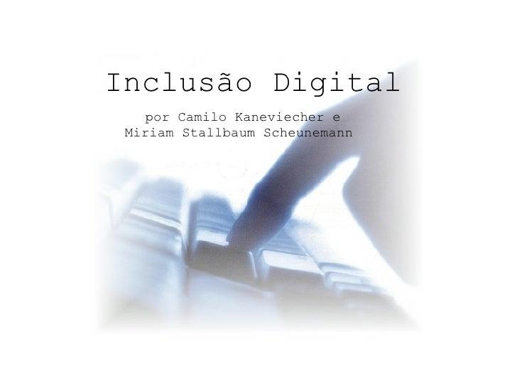 Inclusão Digital por Camilo Kaneviecher e Miriam Stallbaum Scheunemann