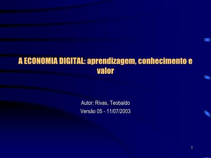 A ECONOMIA DIGITAL: aprendizagem, conhecimento e                        valor                    Autor: Rivas, Teobaldo   ...