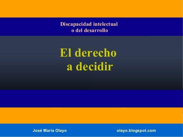 Discapacidad intelectual o del desarrollo  El derecho a decidir  José María Olayo  olayo.blogspot.com