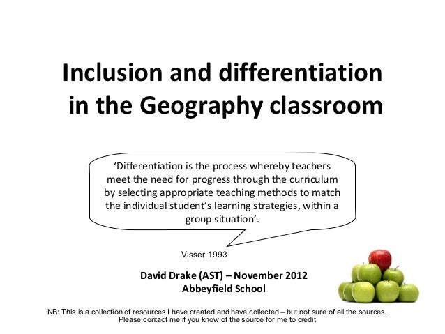 Inclusion and differentiation     in the Geography classroom                   'Differentiation is the process whereby tea...