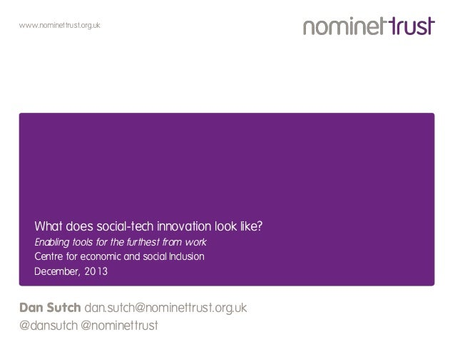 www.nominettrust.org.uk  What does social-tech innovation look like? Enabling tools for the furthest from work Centre for ...
