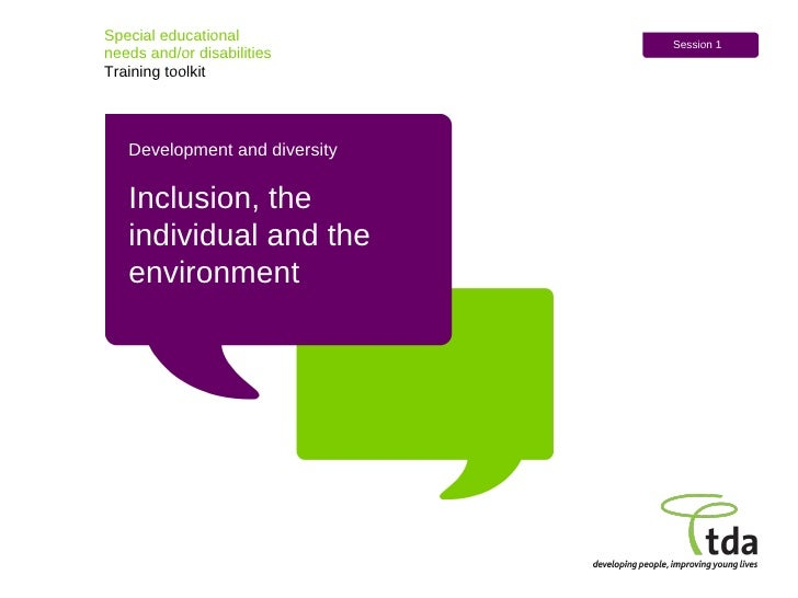 Special educational  needs and/or disabilities Training toolkit Session 1 Development and diversity Inclusion, the individ...
