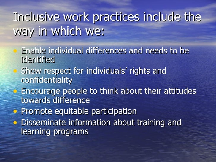Inclusive work practices include the way in which we: <ul><li>Enable individual differences and needs to be identified </l...