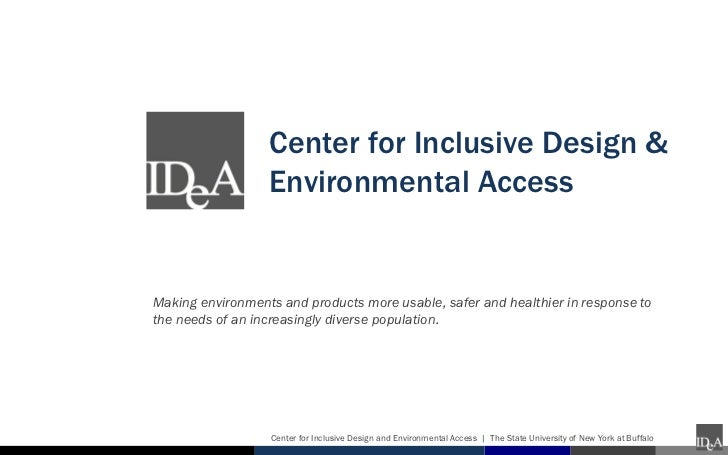 Center for Inclusive Design &                  Environmental AccessMaking environments and products more usable, safer and...