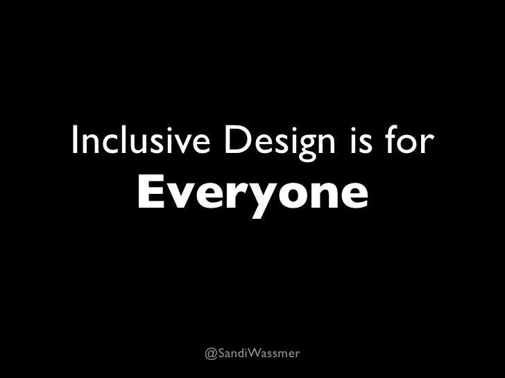 Inclusive Design is for     Everyone           @SandiWassmer