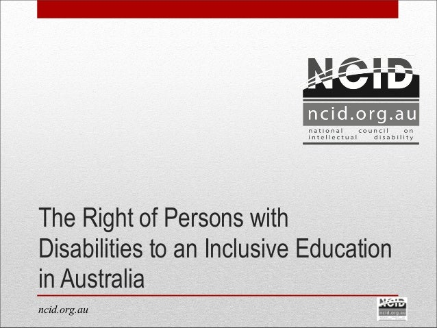 ncid.org.au The Right of Persons with Disabilities to an Inclusive Education in Australia