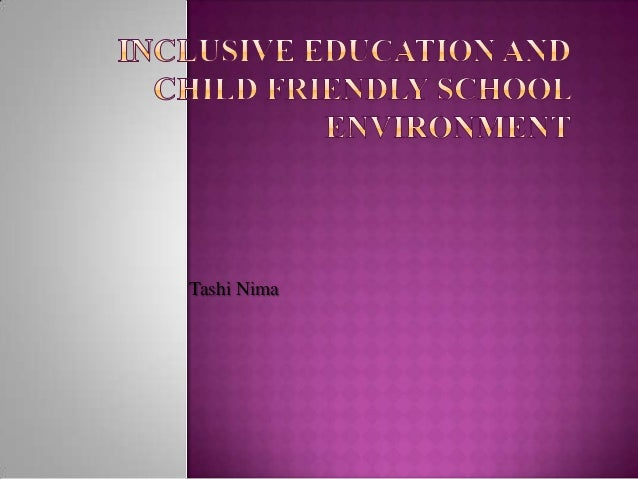 Inclusive education and child friendly school environment