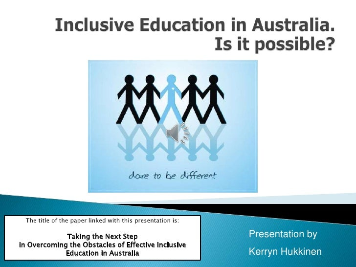 Inclusive Education in Australia. Is it possible?<br />The title of the paper linked with this presentation is:<br />Takin...