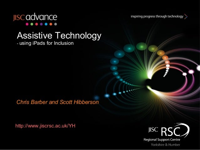 Assistive Technology- using   iPads for InclusionChris Barber and Scott Hibbersonhttp://www.jiscrsc.ac.uk/YH
