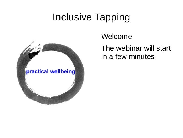 Inclusive Tapping Welcome The webinar will start in a few minutes