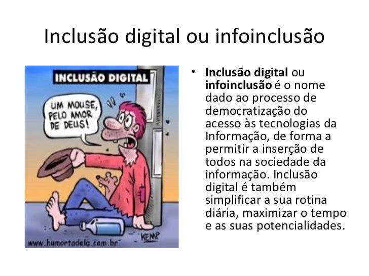 Inclusão digital ou infoinclusão <ul><li>Inclusão digital  ou infoinclusão é o nome dado ao processo de democratização do ...