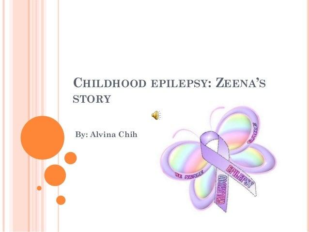 CHILDHOOD EPILEPSY: ZEENA'SSTORYBy: Alvina Chih