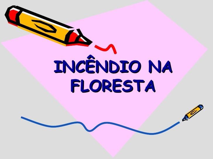 INCÊNDIO NA FLORESTA
