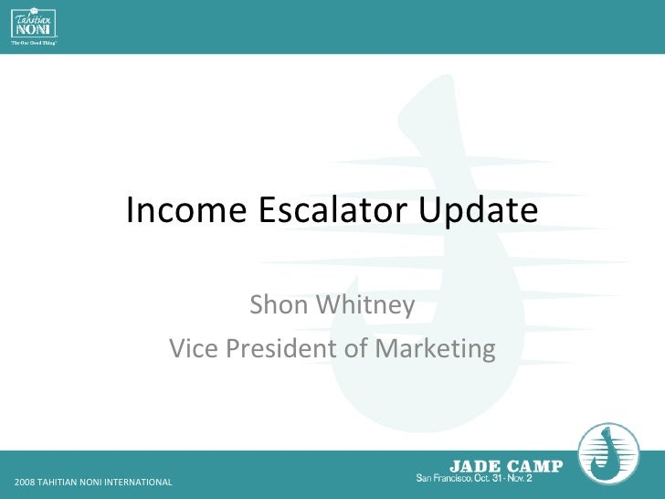 Income Escalator Update Shon Whitney Vice President of Marketing
